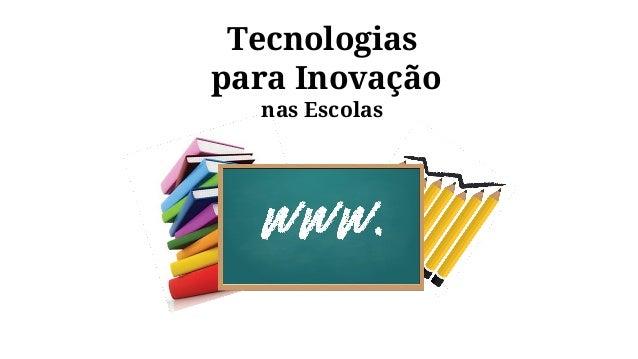 Tecnologias para Inovação nas Escolas
