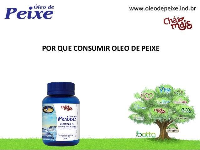 www.oleodepeixe.ind.brPOR QUE CONSUMIR OLEO DE PEIXE