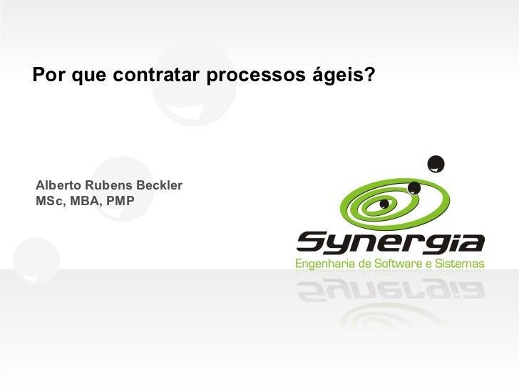 Por que contratar processos ágeis?Alberto Rubens BecklerMSc, MBA, PMP