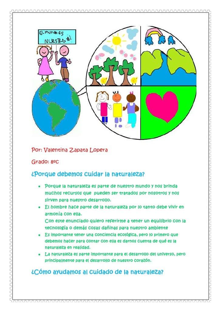 Por: Valentina Zapata LoperaGrado: 8ºc¿Porque debemos cuidar la naturaleza?    Porque la naturaleza es parte de nuestro mu...