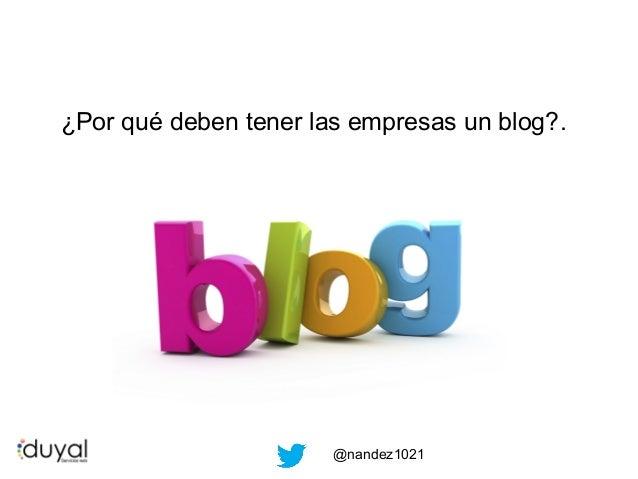 ¿Por qué deben tener las empresas un blog?.  @nandez1021
