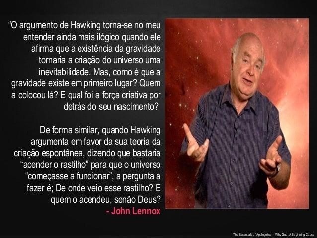 """""""O argumento de Hawking torna-se no meu entender ainda mais ilógico quando ele afirma que a existência da gravidade tornar..."""