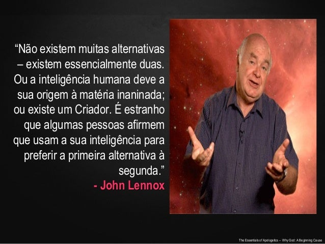 """""""Não existem muitas alternativas – existem essencialmente duas. Ou a inteligência humana deve a sua origem à matéria inani..."""