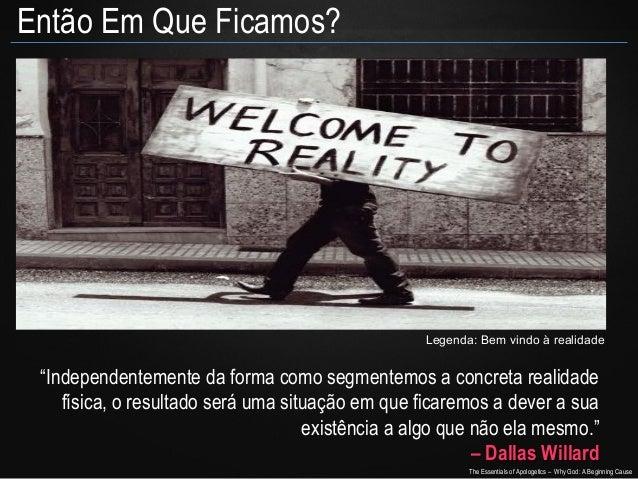 """Então Em Que Ficamos?  Legenda: Bem vindo à realidade  """"Independentemente da forma como segmentemos a concreta realidade f..."""