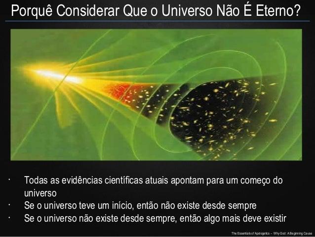 Porquê Considerar Que o Universo Não É Eterno?  •  • •  Todas as evidências científicas atuais apontam para um começo do u...