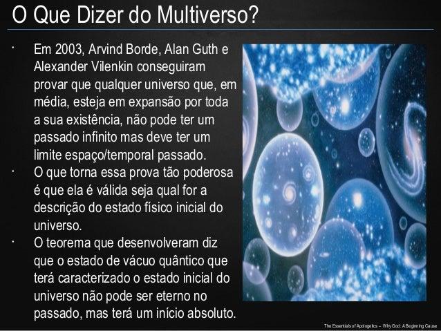 O Que Dizer do Multiverso? •  •  •  Em 2003, Arvind Borde, Alan Guth e Alexander Vilenkin conseguiram provar que qualquer ...