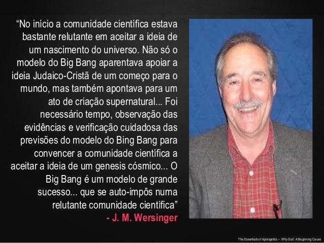 """""""No início a comunidade científica estava bastante relutante em aceitar a ideia de um nascimento do universo. Não só o mod..."""
