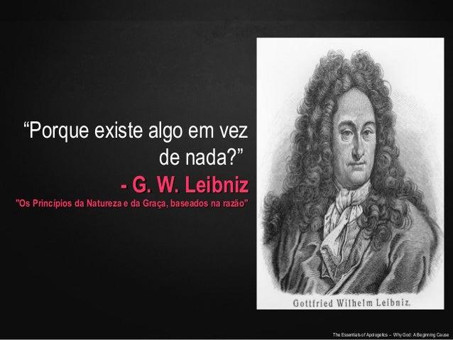 """""""Porque existe algo em vez de nada?"""" - G. W. Leibniz  """"Os Princípios da Natureza e da Graça, baseados na razão""""  The Essen..."""
