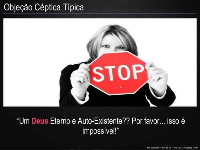 """Objeção Céptica Típica  """"Um Deus Eterno e Auto-Existente?? Por favor... isso é impossível!"""" The Essentials of Apologetics ..."""