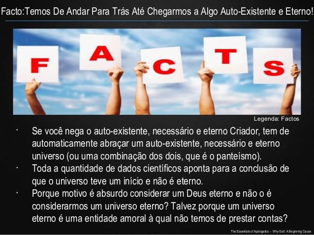 Facto:Temos De Andar Para Trás Até Chegarmos a Algo Auto-Existente e Eterno!  Legenda: Factos •  •  •  Se você nega o auto...