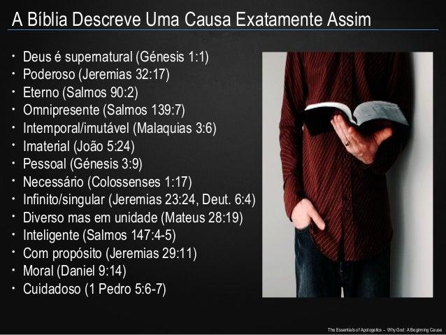 A Bíblia Descreve Uma Causa Exatamente Assim • • • • • • • • • • • • • •  Deus é supernatural (Génesis 1:1) Poderoso (Jere...