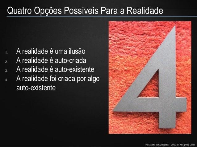 Quatro Opções Possíveis Para a Realidade  1. 2. 3. 4.  A realidade é uma ilusão A realidade é auto-criada A realidade é au...