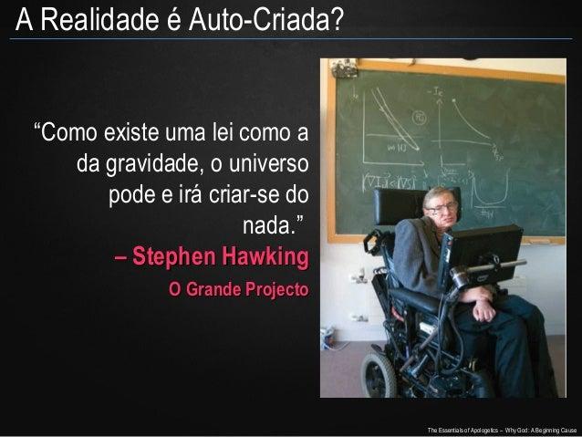 """A Realidade é Auto-Criada? """"Como existe uma lei como a da gravidade, o universo pode e irá criar-se do nada."""" – Stephen Ha..."""
