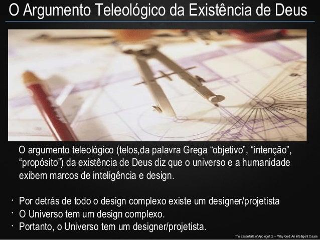 """O Argumento Teleológico da Existência de Deus  O argumento teleológico (telos,da palavra Grega """"objetivo"""", """"intenção"""", """"pr..."""