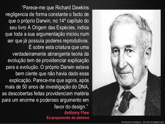 """""""Parece-me que Richard Dawkins negligencia de forma constante o facto de que o próprio Darwin, no 14º capítulo do seu livr..."""