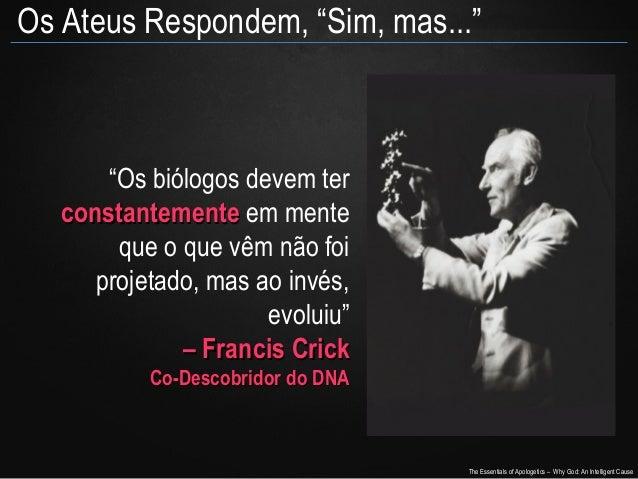 """Os Ateus Respondem, """"Sim, mas...""""  """"Os biólogos devem ter constantemente em mente que o que vêm não foi projetado, mas ao ..."""