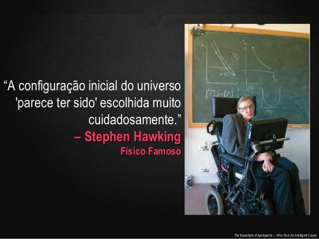 """""""A configuração inicial do universo 'parece ter sido' escolhida muito cuidadosamente."""" – Stephen Hawking Físico Famoso  Th..."""