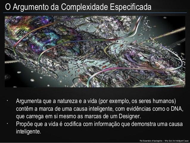 O Argumento da Complexidade Especificada  •  •  Argumenta que a natureza e a vida (por exemplo, os seres humanos) contêm a...