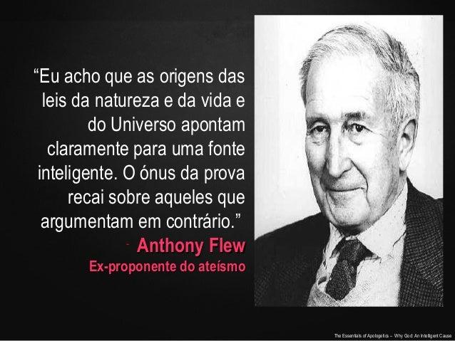 """""""Eu acho que as origens das leis da natureza e da vida e do Universo apontam claramente para uma fonte inteligente. O ónus..."""