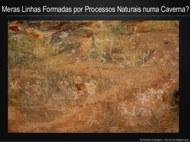 Meras Linhas Formadas por Processos Naturais numa Caverna?  The Essentials of Apologetics – Why God: An Intelligent Cause