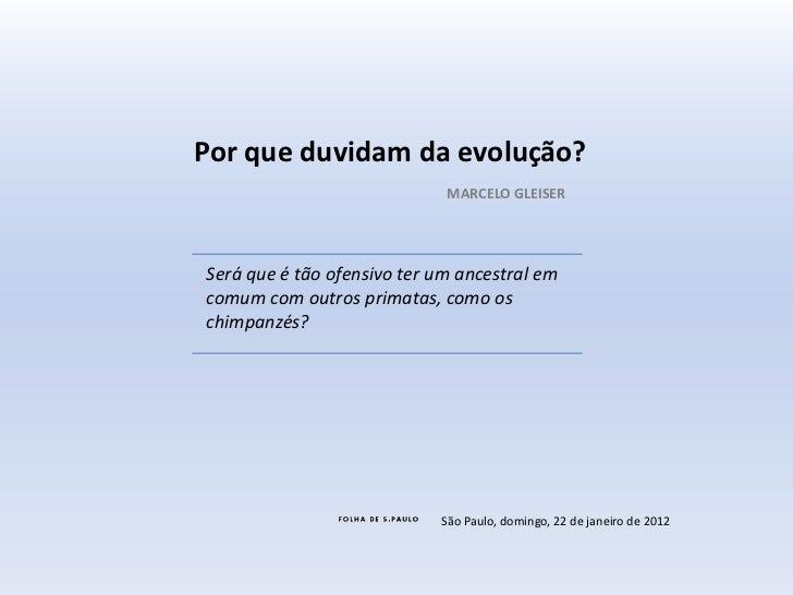 Por que duvidam da evolução?                             MARCELO GLEISERSerá que é tão ofensivo ter um ancestral emcomum c...