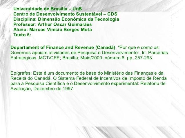 Universidade de Brasília – UnB Centro de Desenvolvimento Sustentável – CDS Disciplina: Dimensão Econômica da Tecnologia Pr...