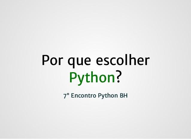 Por que escolherPor que escolher PythonPython?? 7° Encontro Python BH7° Encontro Python BH