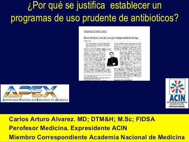 ¿Por qué se justifica establecer un      programas de uso prudente de antibioticos?®   Carlos Arturo Alvarez. MD; DTM&H;...