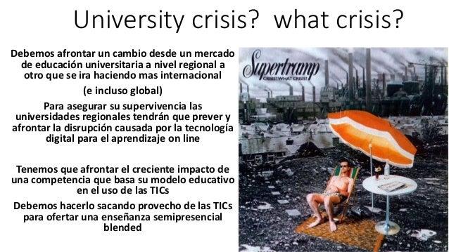 University crisis? what crisis? Debemos afrontar un cambio desde un mercado de educación universitaria a nivel regional a ...