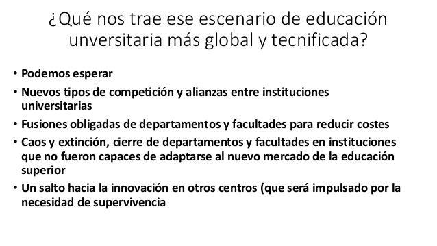 ¿Qué nos trae ese escenario de educación unversitaria más global y tecnificada? • Podemos esperar • Nuevos tipos de compet...