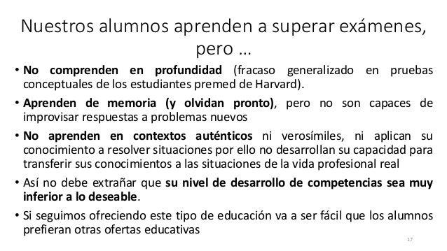 Nuestros alumnos aprenden a superar exámenes, pero … • No comprenden en profundidad (fracaso generalizado en pruebas conce...