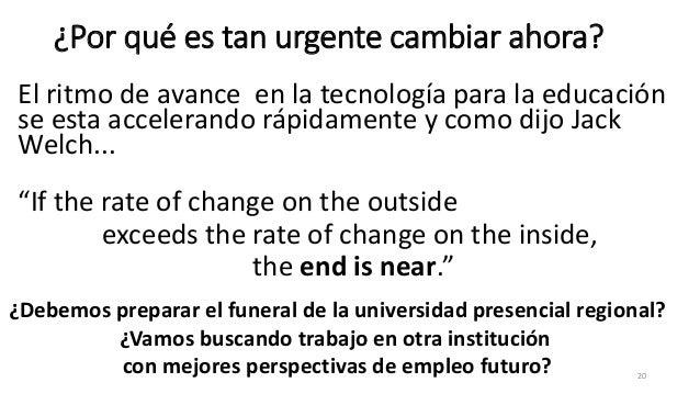 ¿Por qué es tan urgente cambiar ahora? El ritmo de avance en la tecnología para la educación se esta accelerando rápidamen...