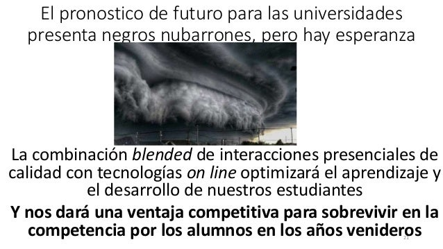 El pronostico de futuro para las universidades presenta negros nubarrones, pero hay esperanza La combinación blended de in...