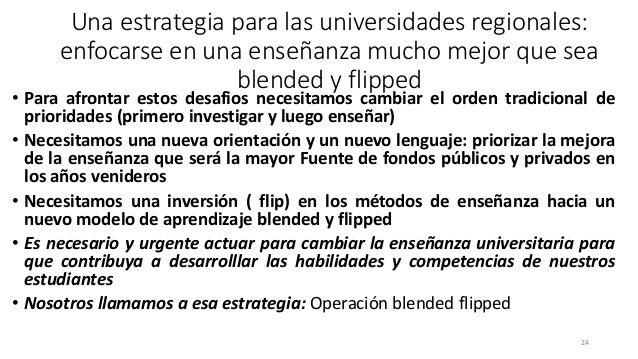 Una estrategia para las universidades regionales: enfocarse en una enseñanza mucho mejor que sea blended y flipped • Para ...