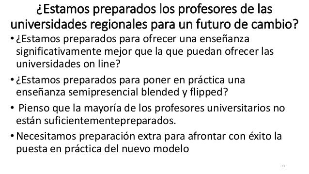 ¿Estamos preparados los profesores de las universidades regionales para un futuro de cambio? •¿Estamos preparados para ofr...