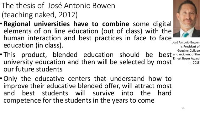 The thesis of José Antonio Bowen (teaching naked, 2012) •Regional universities have to combine some digital elements of on...