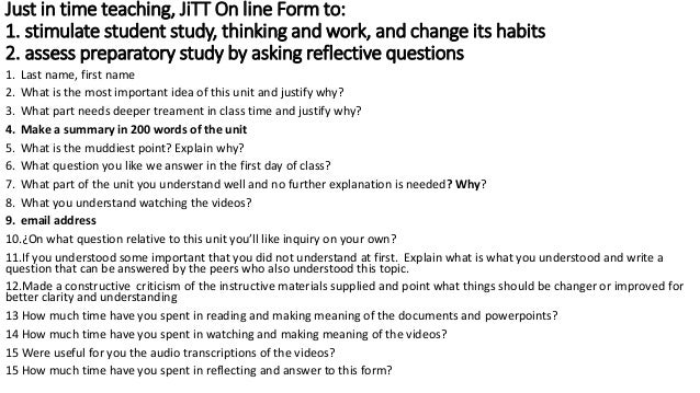 Just in time teaching, JiTT On line Form to: 1. stimulate student study, thinking and work, and change its habits 2. asses...