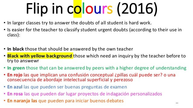 Flip in colours (2016) • In larger classes try to answer the doubts of all student is hard work. • Is easier for the teach...