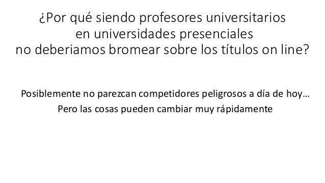 ¿Por qué siendo profesores universitarios en universidades presenciales no deberiamos bromear sobre los títulos on line? P...