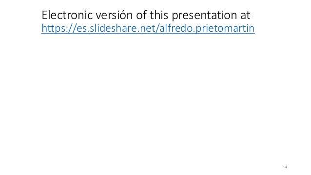Electronic versión of this presentation at https://es.slideshare.net/alfredo.prietomartin 54