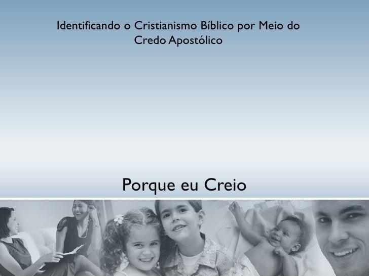 Porque eu Creio Identificando o Cristianismo Bíblico por Meio do Credo Apostólico