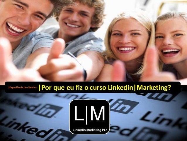 |Por que eu fiz o curso Linkedin|Marketing?|Experiência de clientes L|M Linkedin|Marketing Pro