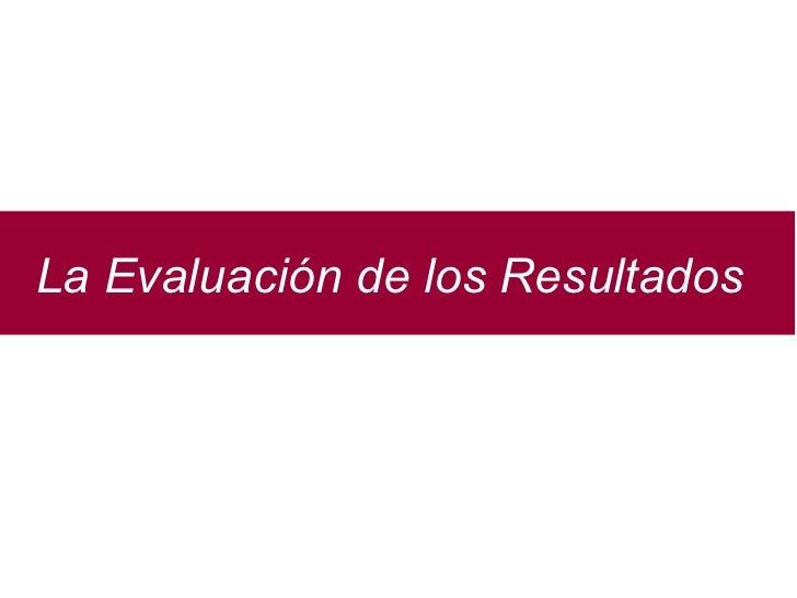 La Evaluación de los Resultados