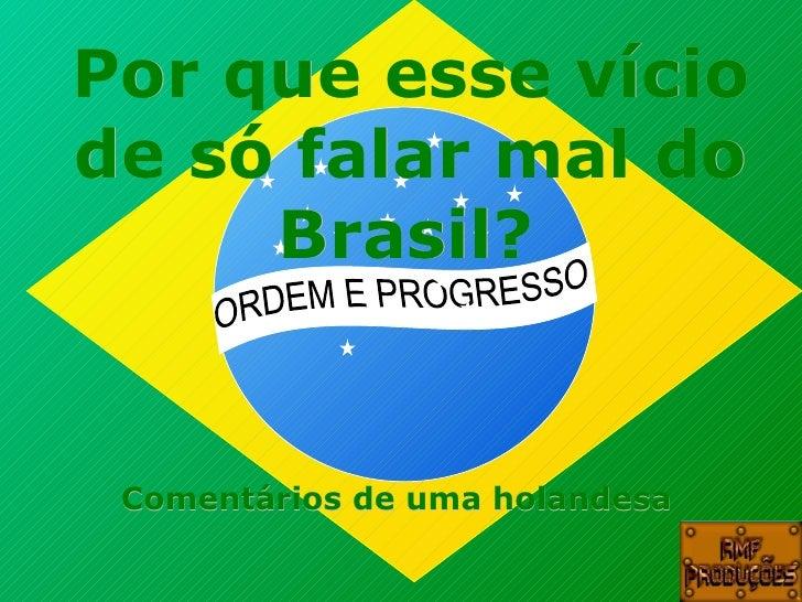 ORDEM E PROGRESSO Comentários de uma holandesa   Por que esse vício de só falar mal do Brasil?