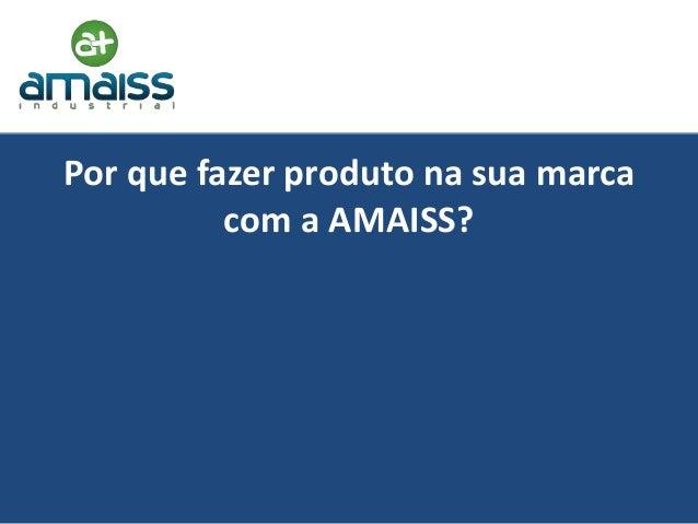 Por que fazer produto na sua marca          com a AMAISS?