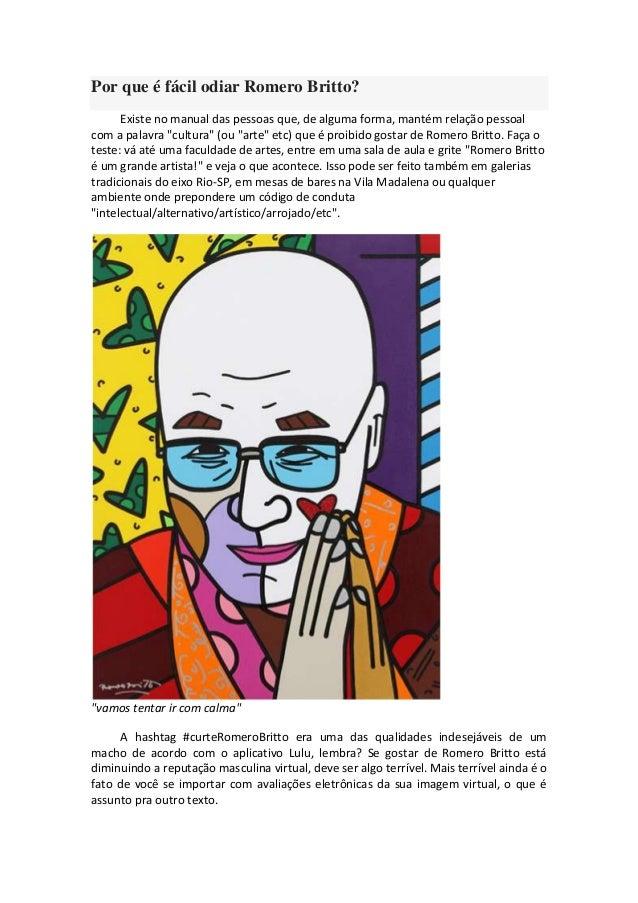 Por que é fácil odiar Romero Britto? Existe no manual das pessoas que, de alguma forma, mantém relação pessoal com a palav...