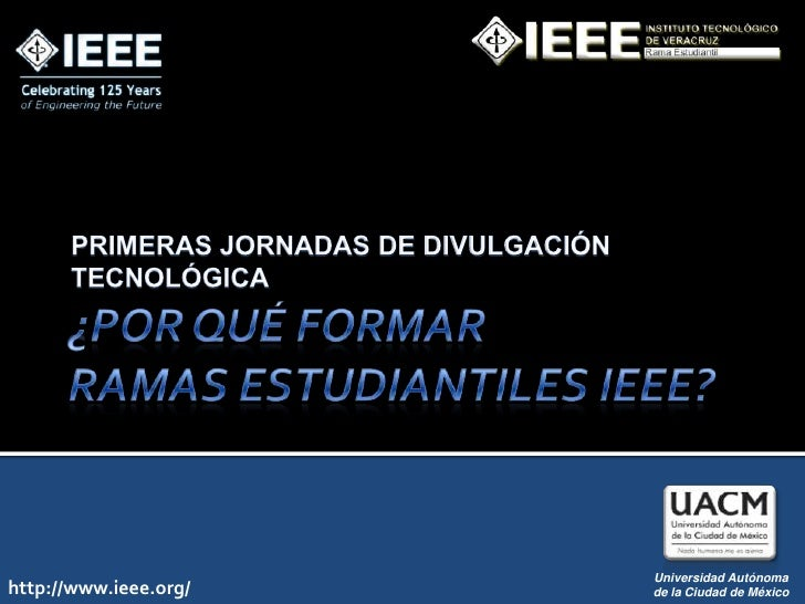 Universidad Autónoma http://www.ieee.org/   de la Ciudad de México