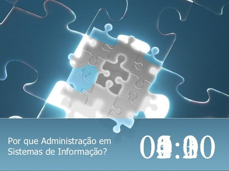 Por que Administração emSistemas de Informação?    00:10                           00:20                           00:30  ...