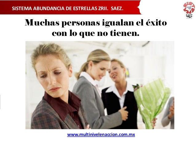 Muchas personas igualan el éxito con lo que no tienen. SISTEMA ABUNDANCIA DE ESTRELLAS ZRII. SAEZ. www.multinivelenaccion....