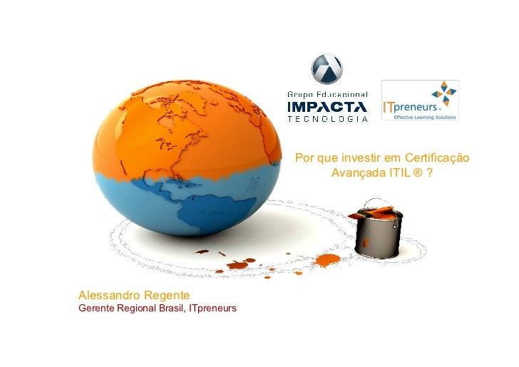 Por que investir em Certificação                                             Avançada ITIL ® ?                            ...
